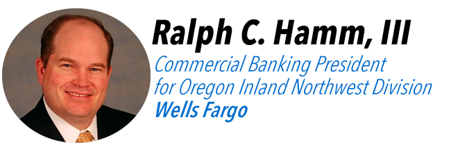 Ralph C. Hamm, III, Commercial Banking President for Oregon Inland Northwest Division at Wells Fargo.