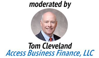 moderated by Tom Cleveland of Access Business Finance.