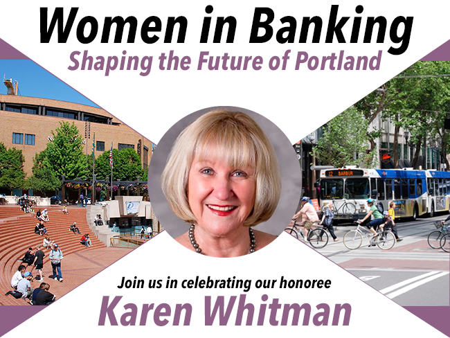 Women in Banking: Shaping the Future of Portland. Join us in celebrating our honoree Karen Whitman.