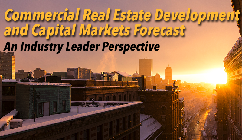 Commercial Real Estate Development and Capital Markets Forecast: An Industry Leader Perspective