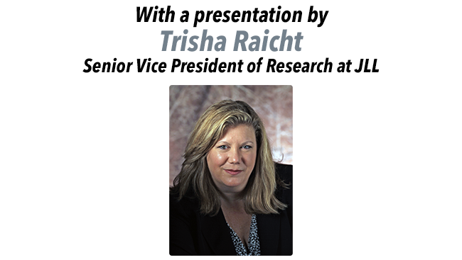 With a presentation by Trisha Raicht, Senior Vice President of Research at JLL