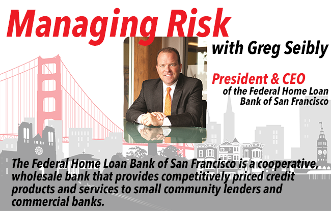 Managing Risk with Greg Seibly from the Federal Home Loan Bank of San Francisco